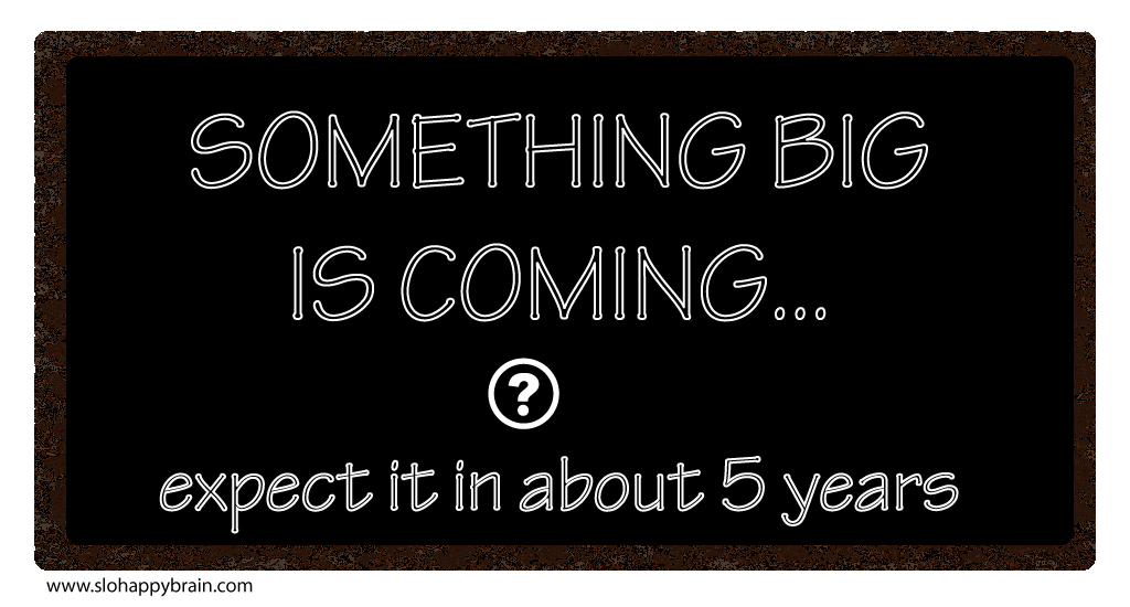 Something_Big_is_coming_in_five_years
